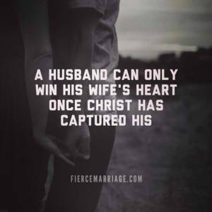 A husband can only win his wife's heart once Christ has captured his.