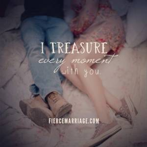 I treasure every moment with you.