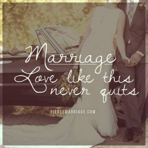 Marriage: love like this never quits.