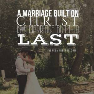 A marriage built on Christ is a marriage built to last.