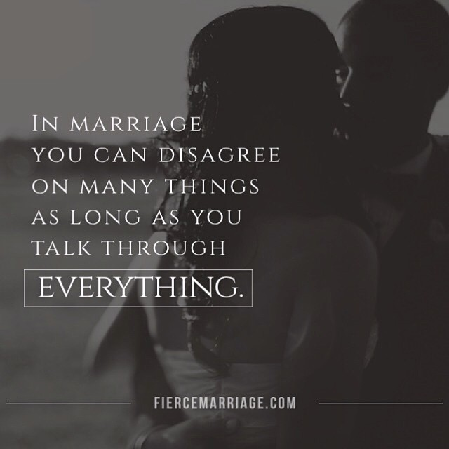 in marriage you can disagree on many things as long as you talk through everything