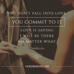 You don't fall into love, you commit to it. Love is saying I will be there no matter what.