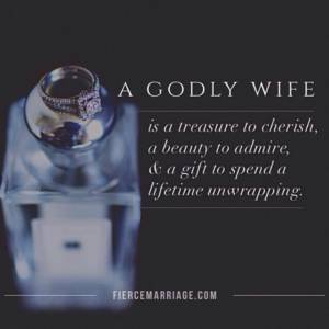 A godly wife is a treasure to cherish, a beauty to admire, & a gift to spend a lifetime unwrapping.