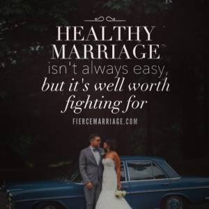Healthy marriage isn't always easy but it's well worth fighting for.