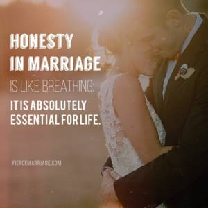 Honesty in marriage is like breathing: it is absolutely essential for life.