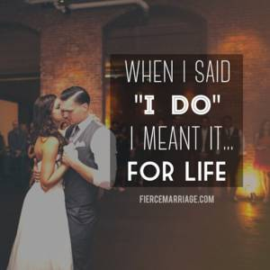 When I said I do I meant it...for life.