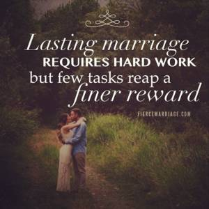 Lasting marriage requires hard work but few tasks reap a finer reward.