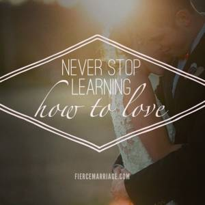 Never stop learning how to love.