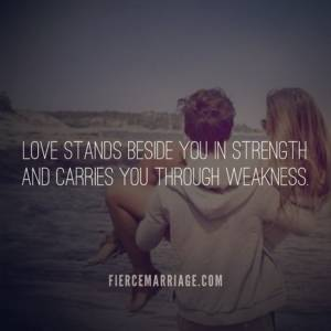 Love stands beside you in strength and carries you through weakness.