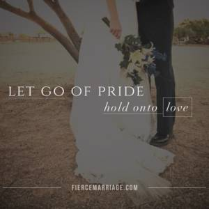 Let go of pride, hold onto love.