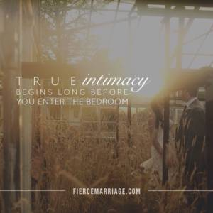 True intimacy begins long before you enter the bedroom.