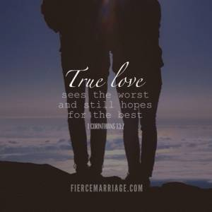 True love sees the worst and still hopes for the best.