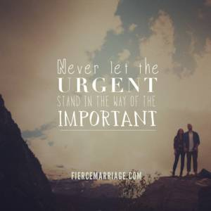 Never let the urgent stand in the way of the important.