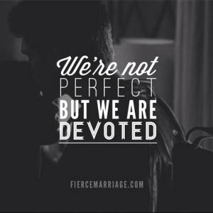 We're not perfect, but we are devoted.