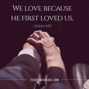 We love because He first loved us. 1 John 4:19