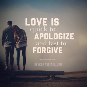 Love is quick to apologize and fast to forgive.