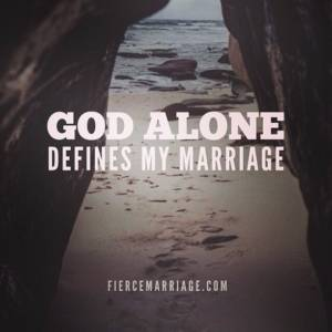 God alone defines my marriage.