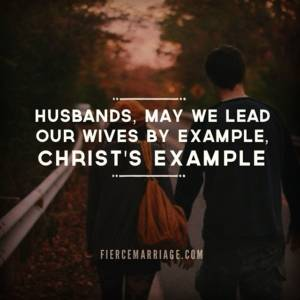 husbands-leading-by-christs-example-fierce-marriage
