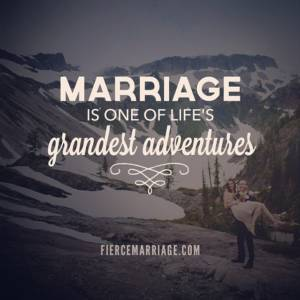 Marriage is one of life's grandest adventures.