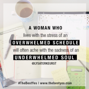 When a woman lives with the stress of an overwhelmed schedule, she'll ache with the sadness of an underwhelmed soul.