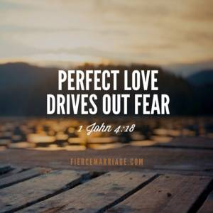 Perfect love drives out fear (1 John 4:18)