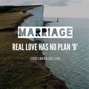 Marriage: Real love has no plan B