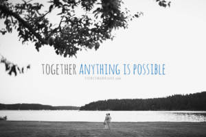 Together, anything is possible.